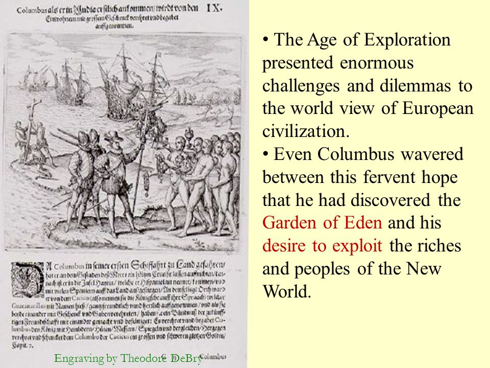 The Age of Exploration presented enormous challenges and dilemmas to the world view of European civilization.