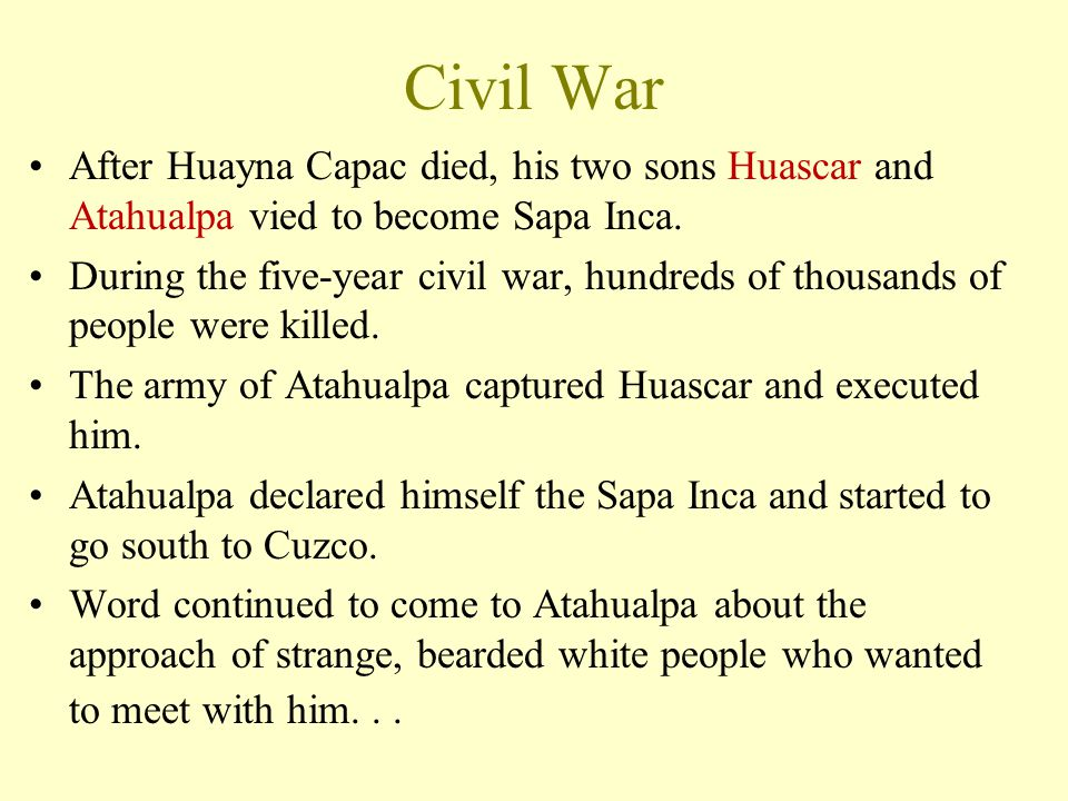 Civil War After Huayna Capac died, his two sons Huascar and Atahualpa vied to become Sapa Inca.