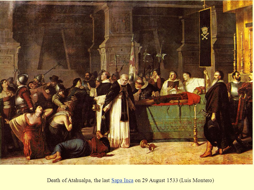 Death of Atahualpa, the last Sapa Inca on 29 August 1533 (Luis Montero)