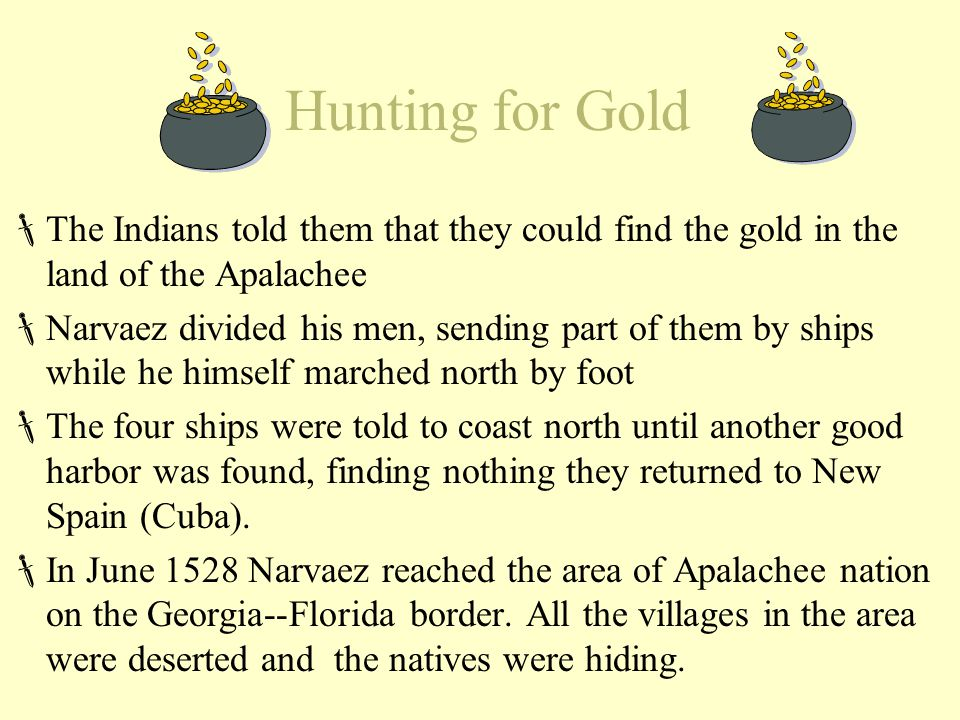 Hunting for Gold The Indians told them that they could find the gold in the land of the Apalachee.
