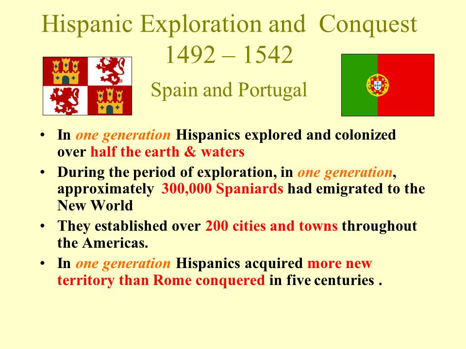 Hispanic Exploration and Conquest 1492 – 1542 Spain and Portugal