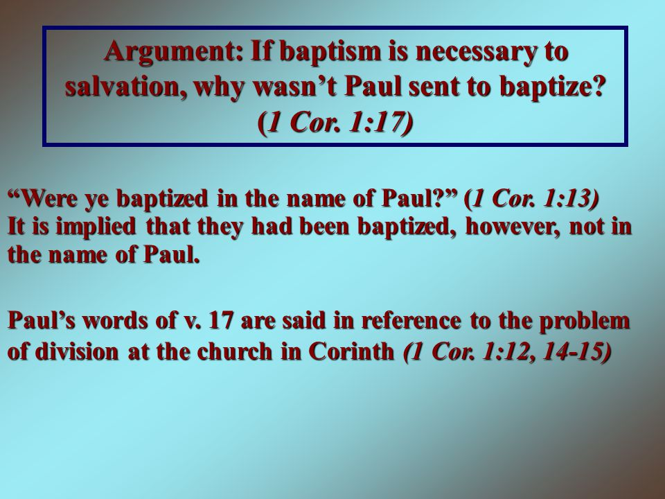 Argument: If baptism is necessary to salvation, why wasn't Paul sent to baptize (1 Cor. 1:17)