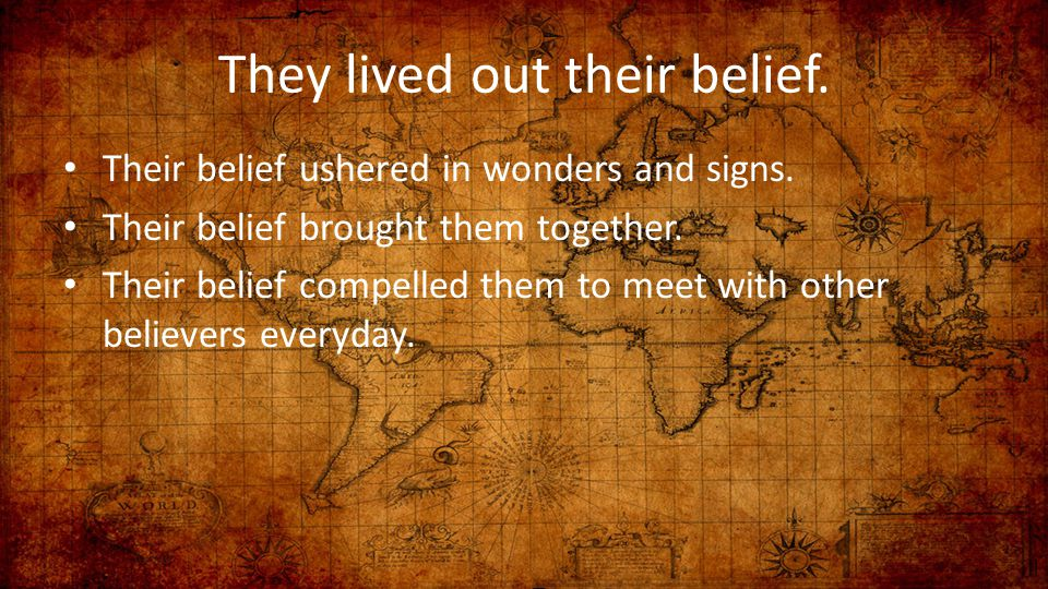They lived out their belief.