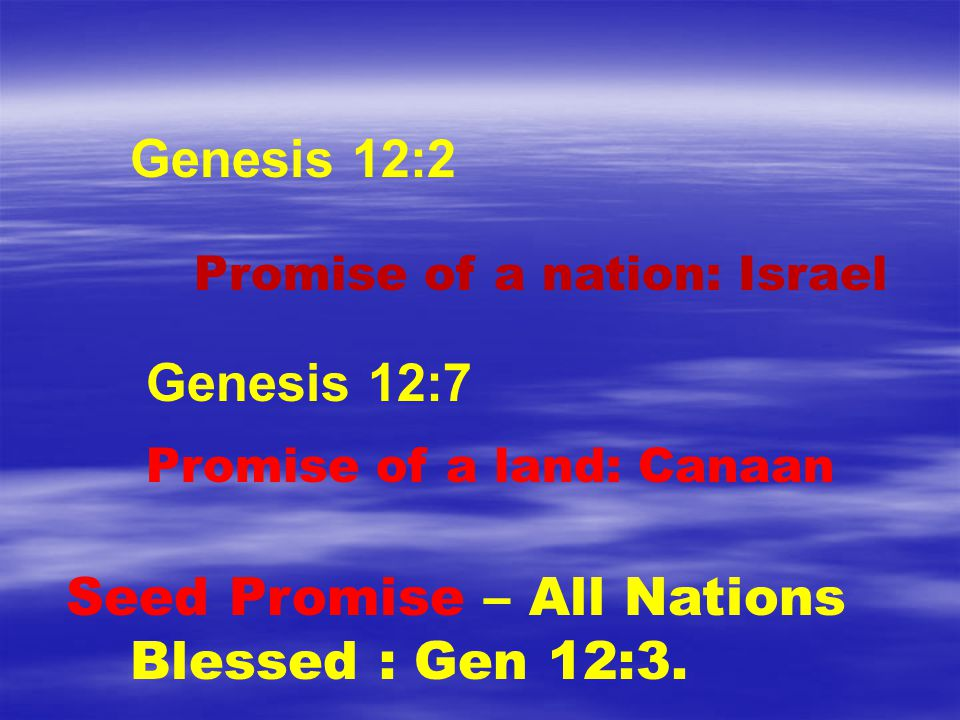 Seed Promise – All Nations Blessed : Gen 12:3.