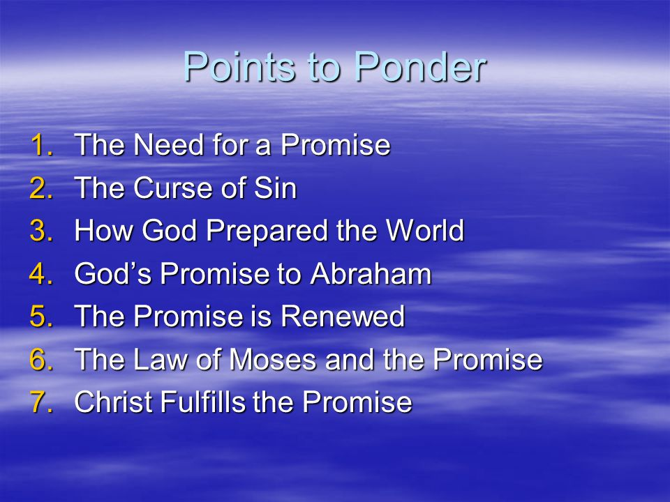Points to Ponder The Need for a Promise The Curse of Sin