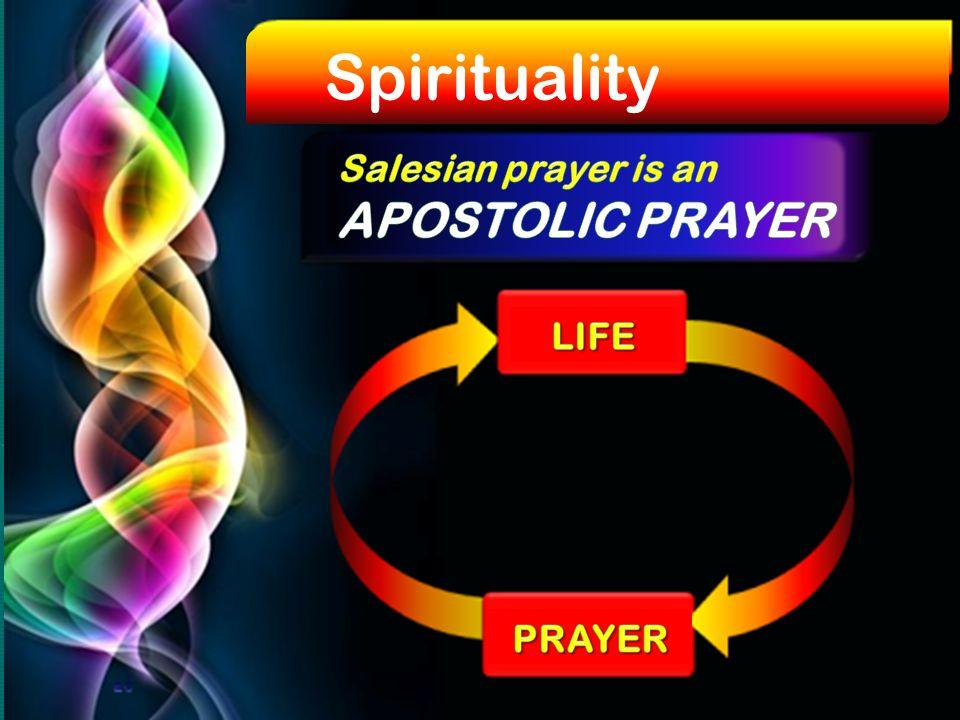Spirituality Salesian prayer is an APOSTOLIC PRAYER LIFE PRAYER
