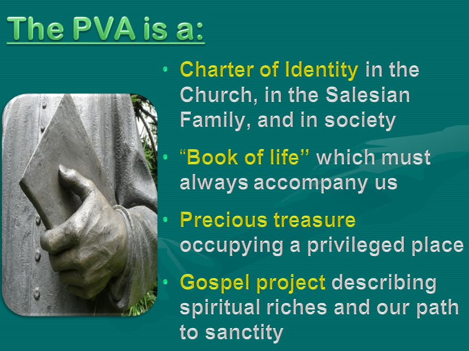 The PVA is a: Charter of Identity in the Church, in the Salesian Family, and in society. Book of life which must always accompany us.