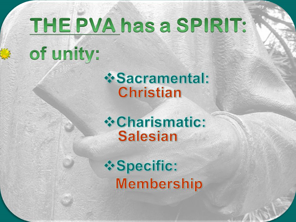 THE PVA has a SPIRIT: of unity: Sacramental: Christian