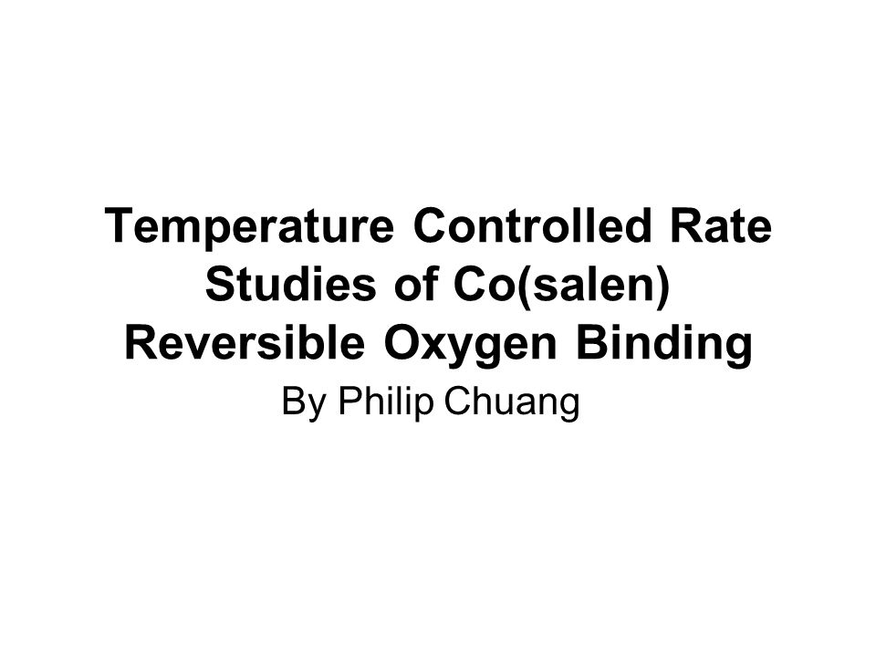 Temperature Controlled Rate Studies of Co(salen) Reversible Oxygen Binding