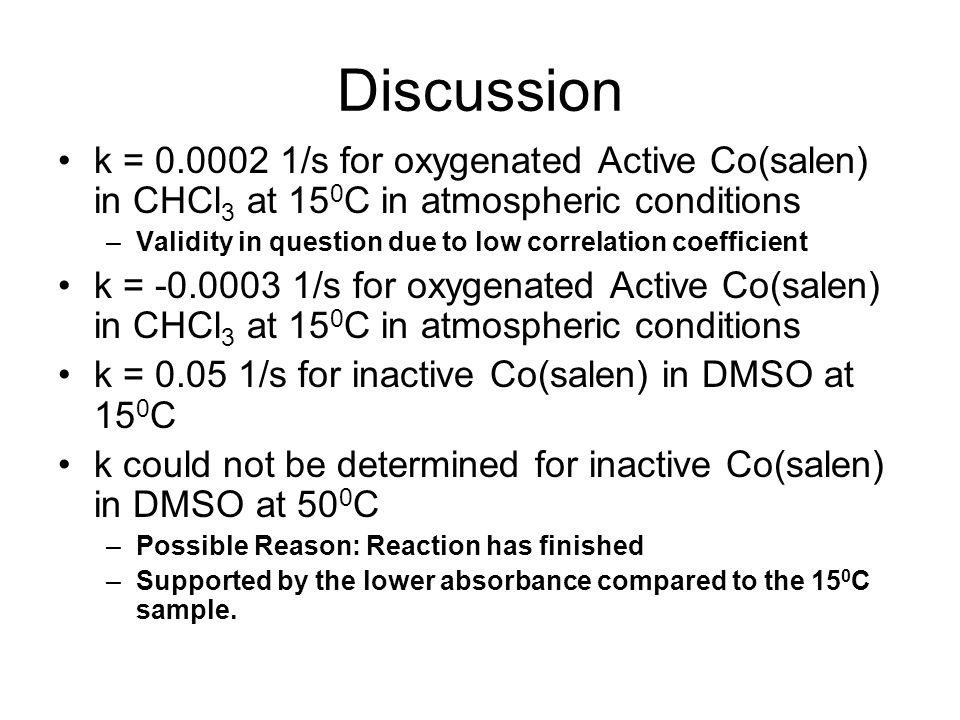 Discussion k = 0.0002 1/s for oxygenated Active Co(salen) in CHCl3 at 150C in atmospheric conditions.