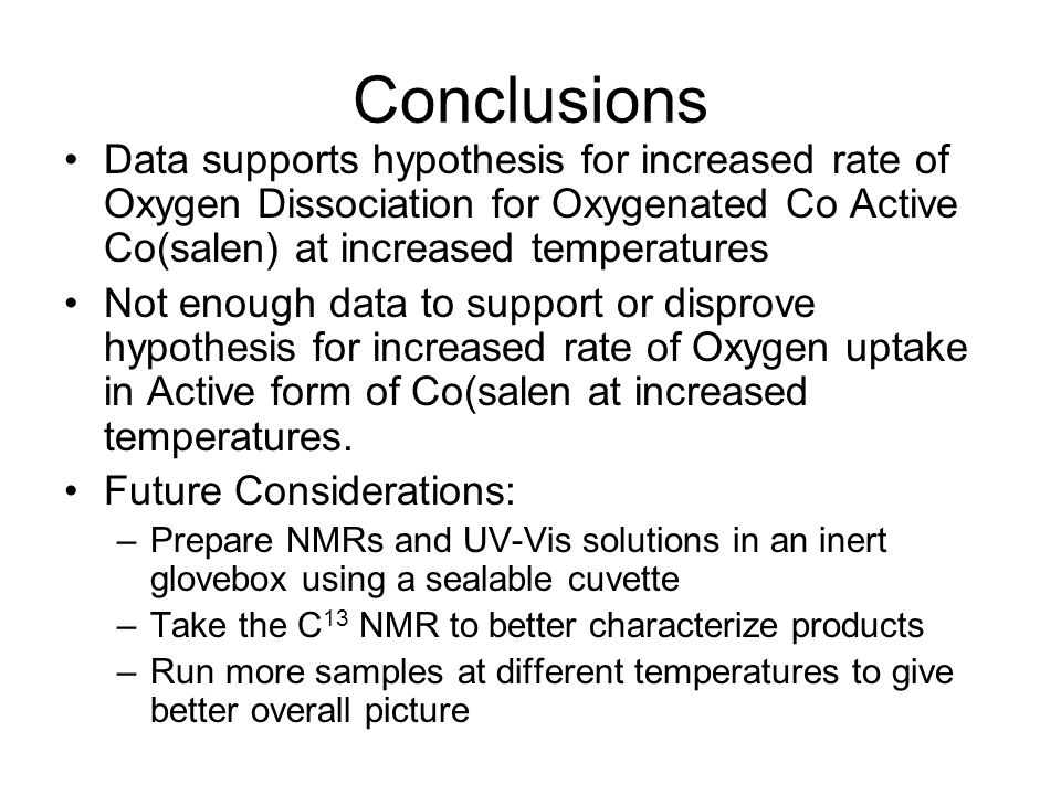 Conclusions Data supports hypothesis for increased rate of Oxygen Dissociation for Oxygenated Co Active Co(salen) at increased temperatures.