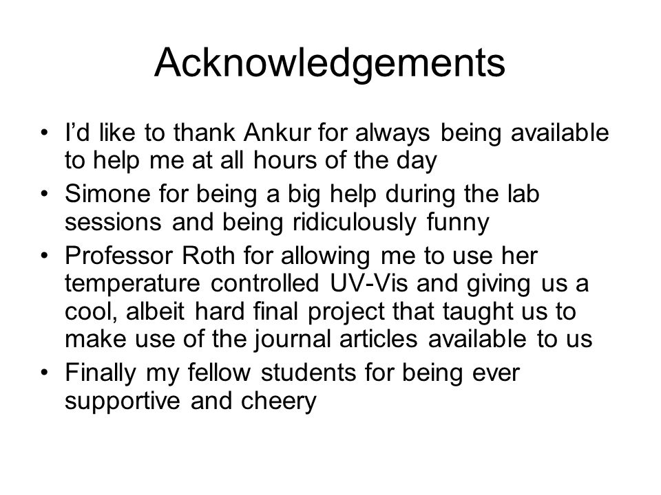Acknowledgements I'd like to thank Ankur for always being available to help me at all hours of the day.