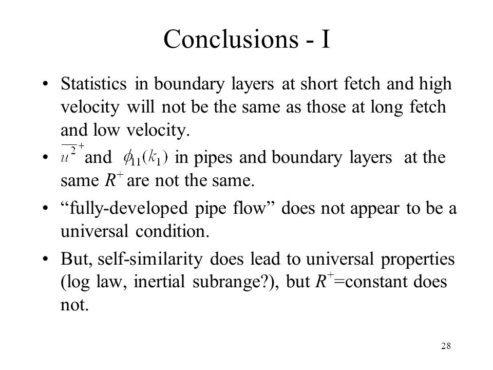 Conclusions - I Statistics in boundary layers at short fetch and high velocity will not be the same as those at long fetch and low velocity.
