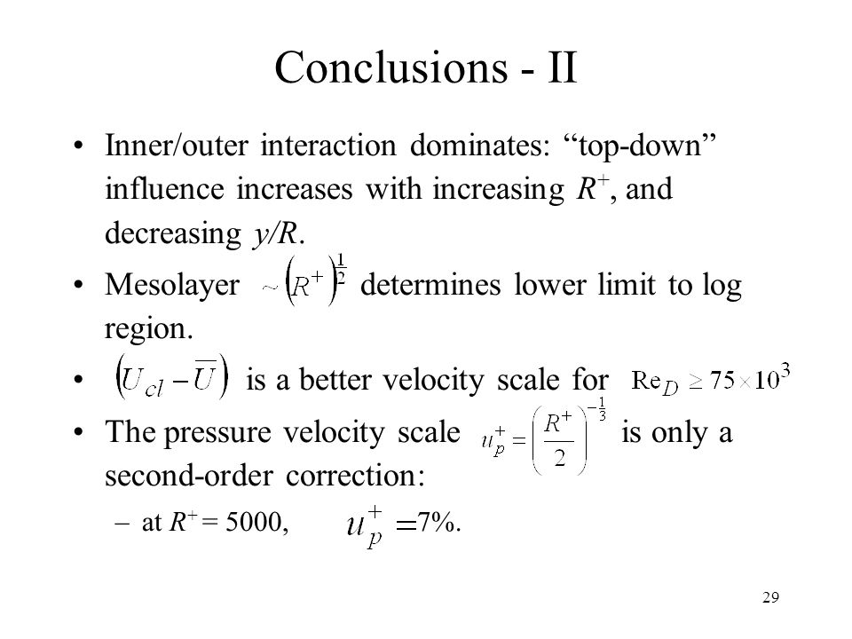 Conclusions - II Inner/outer interaction dominates: top-down influence increases with increasing R+, and decreasing y/R.