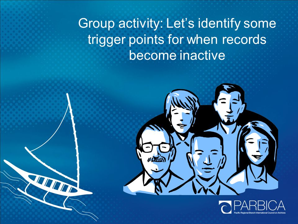 Group activity: Let's identify some trigger points for when records become inactive