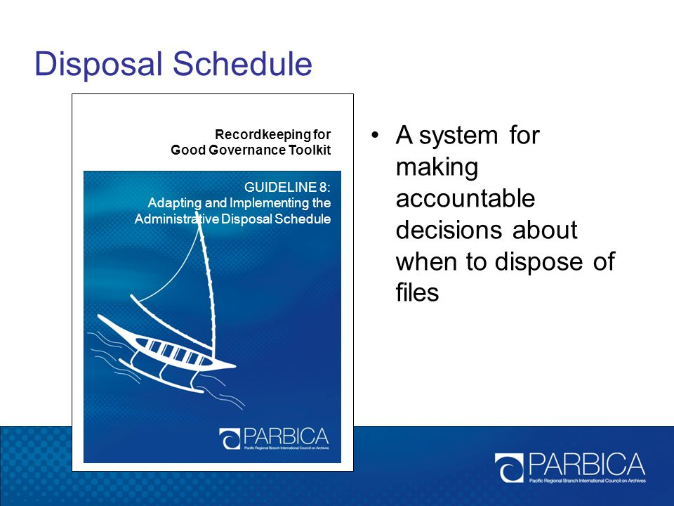 Disposal Schedule Recordkeeping for Good Governance Toolkit. GUIDELINE 8: Adapting and Implementing the Administrative Disposal Schedule.