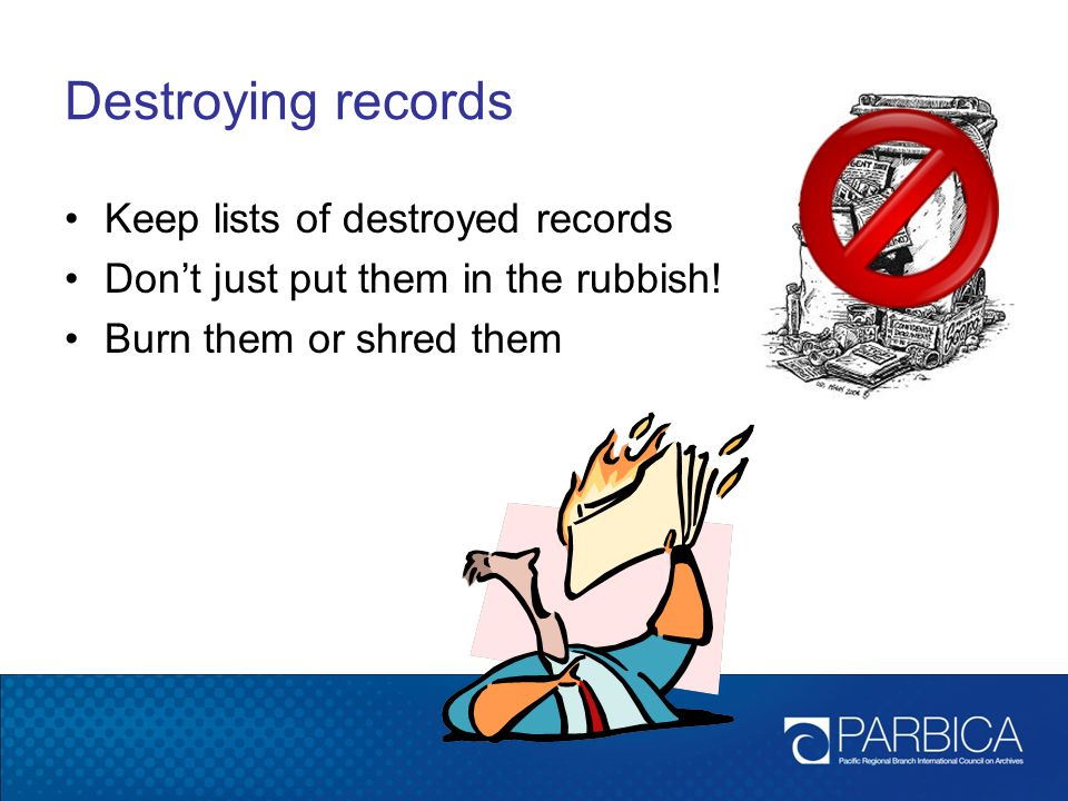 Destroying records Keep lists of destroyed records
