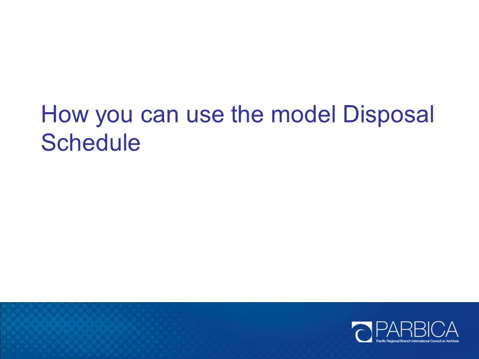 How you can use the model Disposal Schedule