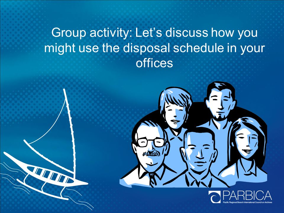 Group activity: Let's discuss how you might use the disposal schedule in your offices