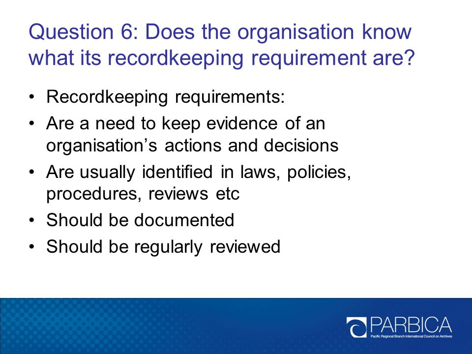 Question 6: Does the organisation know what its recordkeeping requirement are