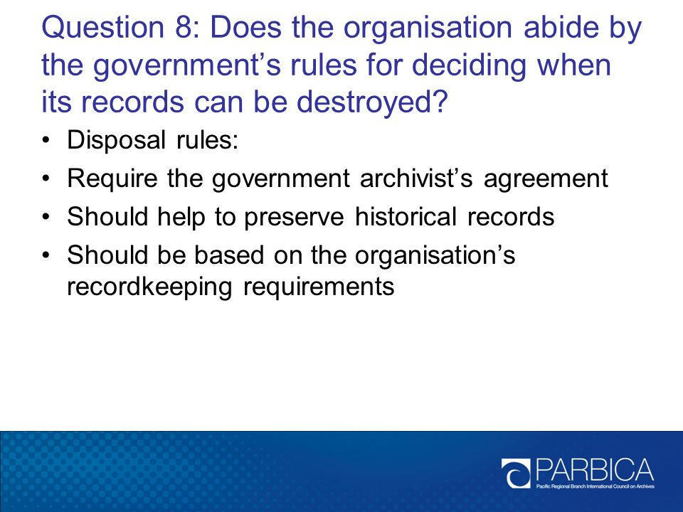 Question 8: Does the organisation abide by the government's rules for deciding when its records can be destroyed