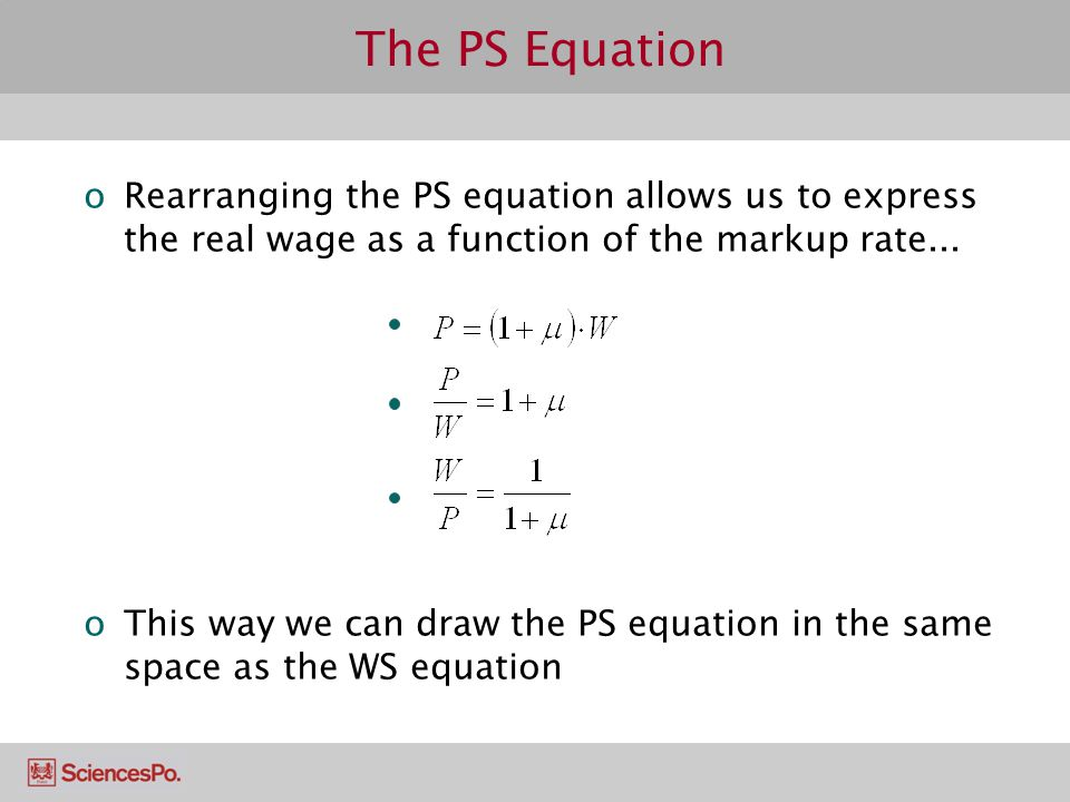 The PS Equation Rearranging the PS equation allows us to express the real wage as a function of the markup rate...
