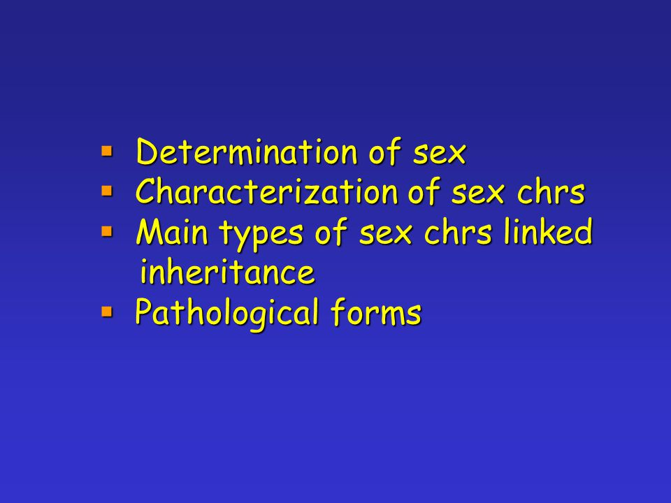 Determination of sex Characterization of sex chrs.