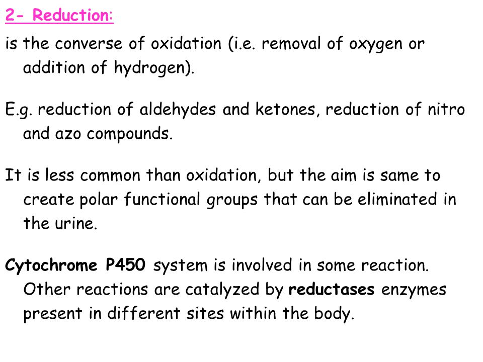 2- Reduction: is the converse of oxidation (i.e. removal of oxygen or addition of hydrogen).