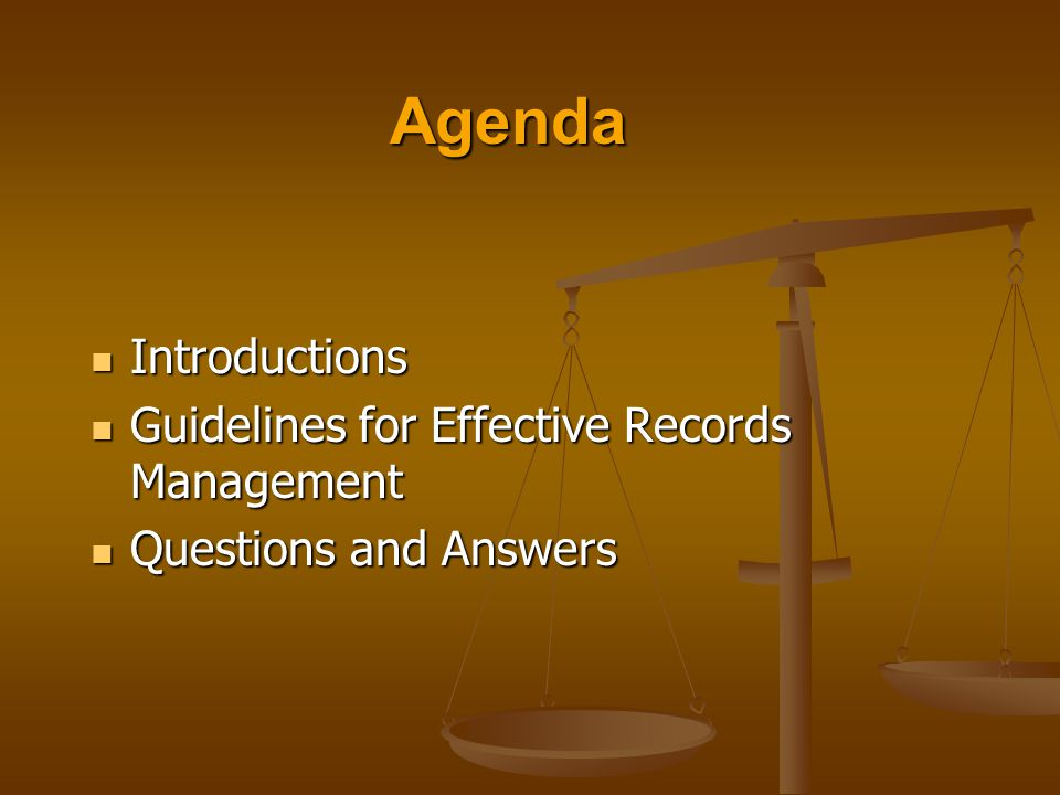 Agenda Introductions Guidelines for Effective Records Management