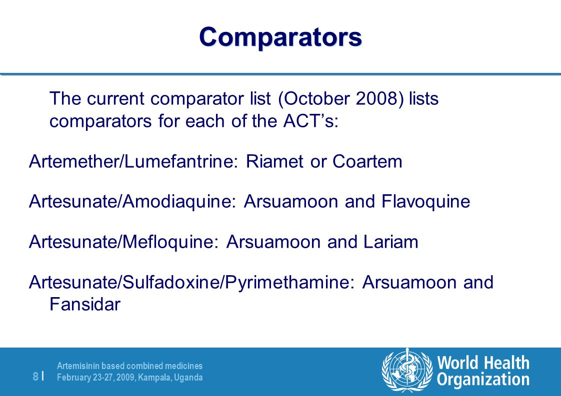 Comparators The current comparator list (October 2008) lists comparators for each of the ACT's: Artemether/Lumefantrine: Riamet or Coartem.