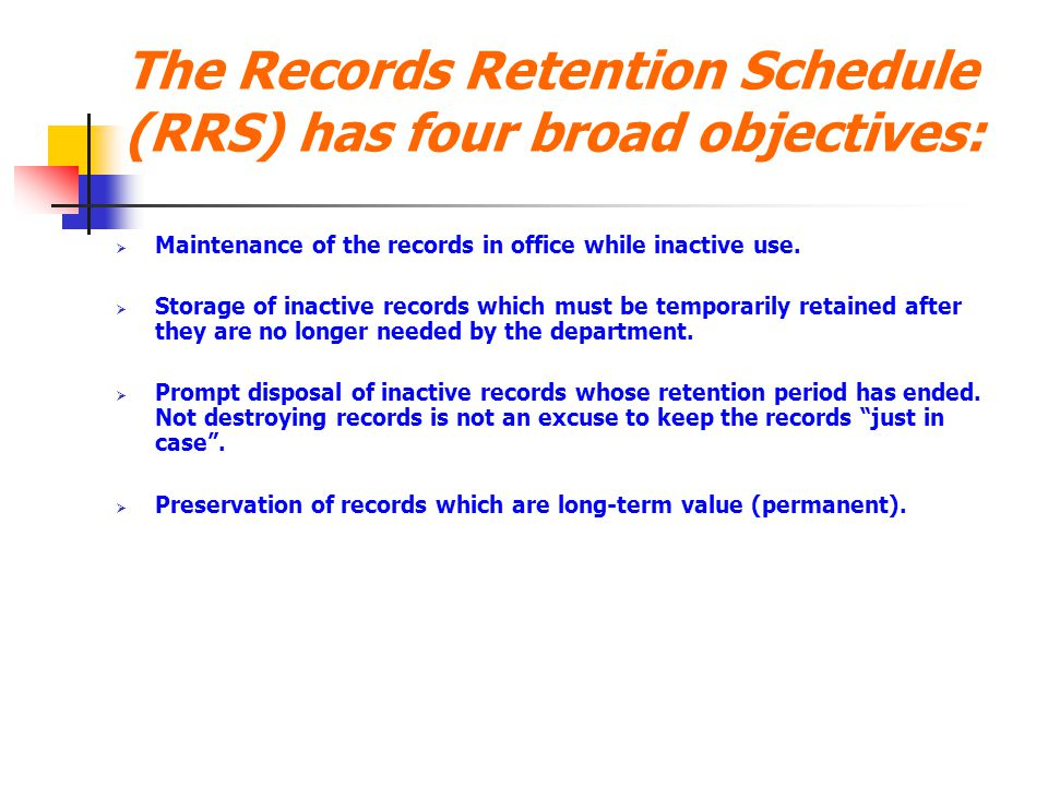 The Records Retention Schedule (RRS) has four broad objectives:
