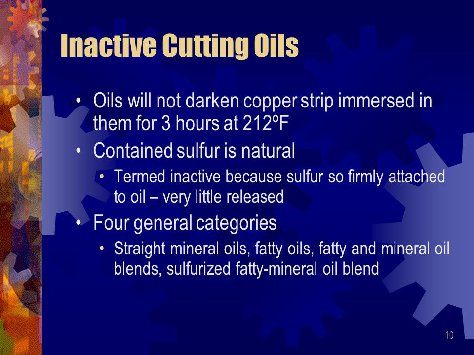 Inactive Cutting Oils Oils will not darken copper strip immersed in them for 3 hours at 212ºF. Contained sulfur is natural.