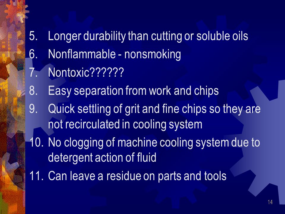 Longer durability than cutting or soluble oils