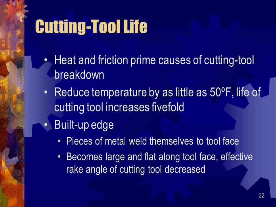 Cutting-Tool Life Heat and friction prime causes of cutting-tool breakdown.