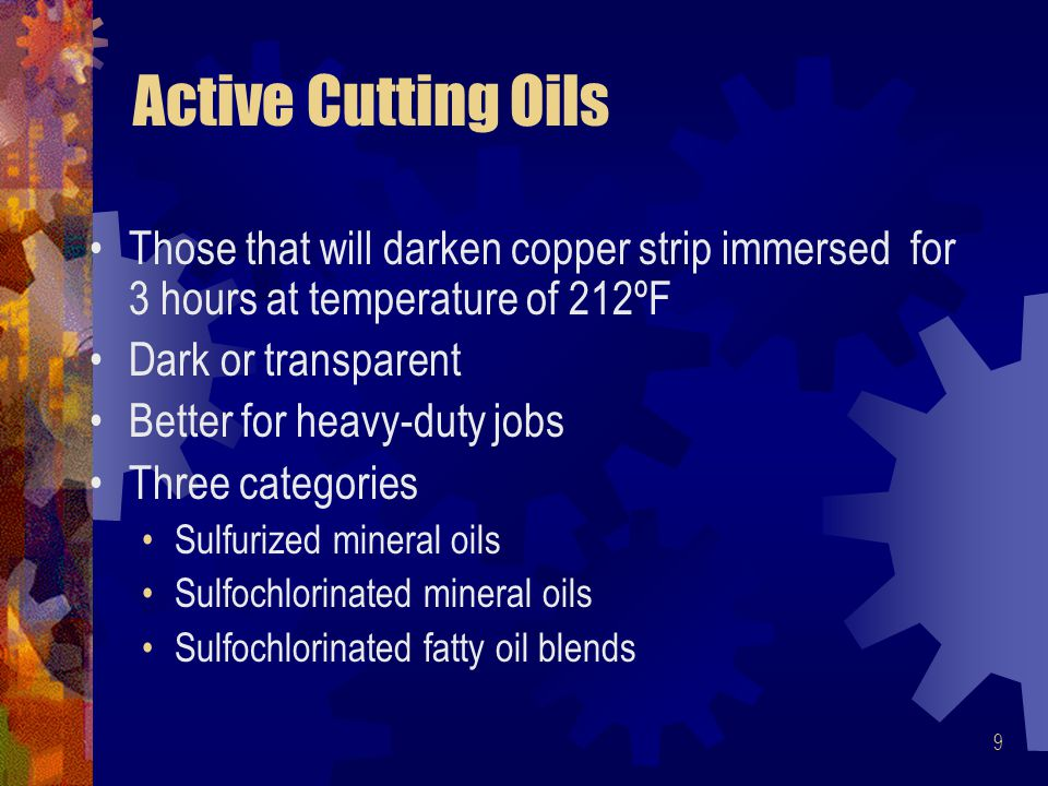 Active Cutting Oils Those that will darken copper strip immersed for 3 hours at temperature of 212ºF.