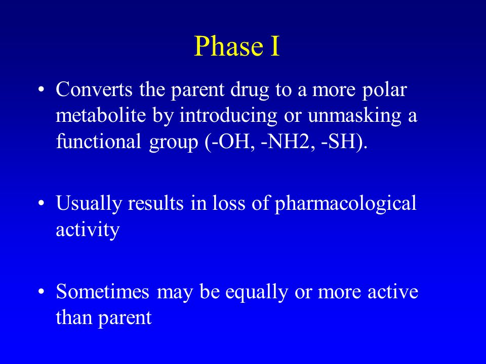 Phase I Converts the parent drug to a more polar metabolite by introducing or unmasking a functional group (-OH, -NH2, -SH).