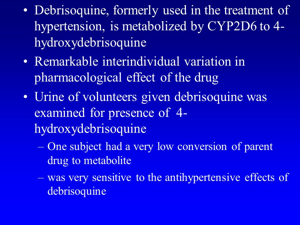 Debrisoquine, formerly used in the treatment of hypertension, is metabolized by CYP2D6 to 4-hydroxydebrisoquine
