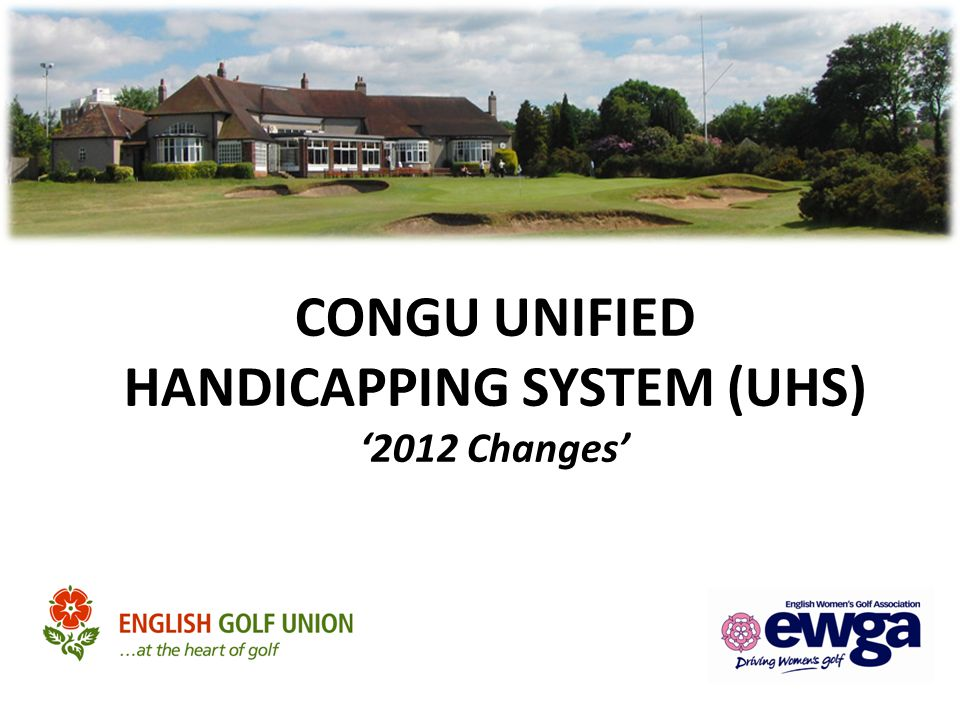 CONGU UNIFIED HANDICAPPING SYSTEM (UHS) '2012 Changes'