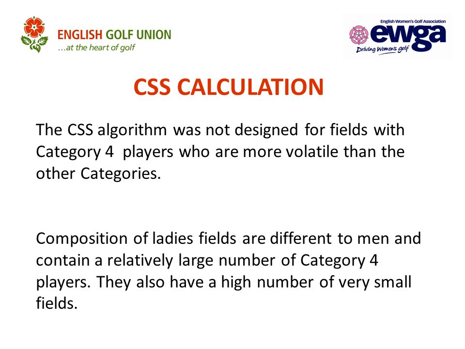 CSS CALCULATION The CSS algorithm was not designed for fields with Category 4 players who are more volatile than the other Categories.