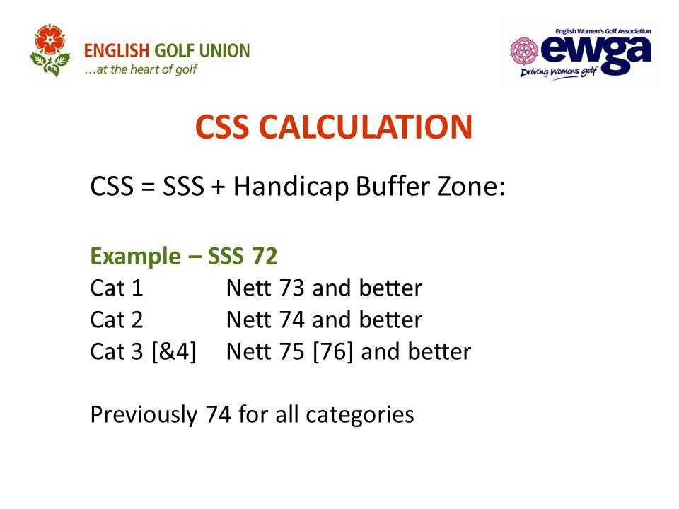 CSS CALCULATION CSS = SSS + Handicap Buffer Zone: Example – SSS 72