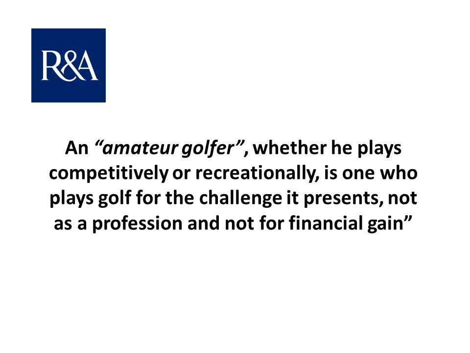 An amateur golfer , whether he plays competitively or recreationally, is one who plays golf for the challenge it presents, not as a profession and not for financial gain