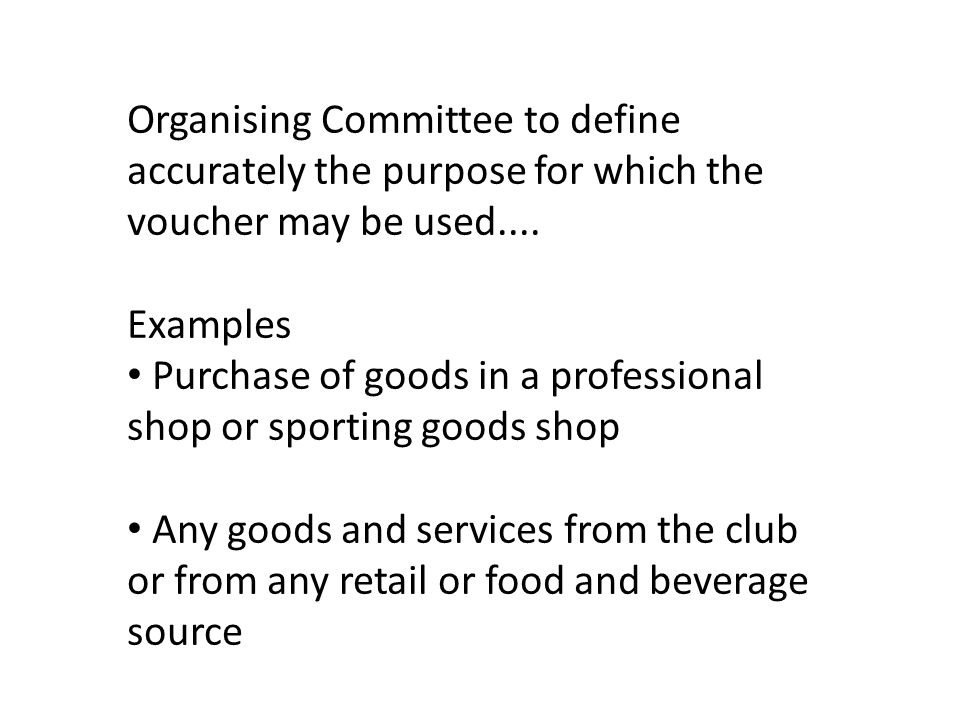 Organising Committee to define accurately the purpose for which the voucher may be used....
