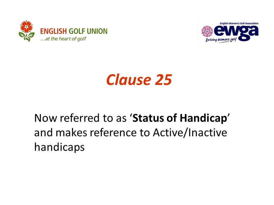 Clause 25 Now referred to as 'Status of Handicap' and makes reference to Active/Inactive handicaps