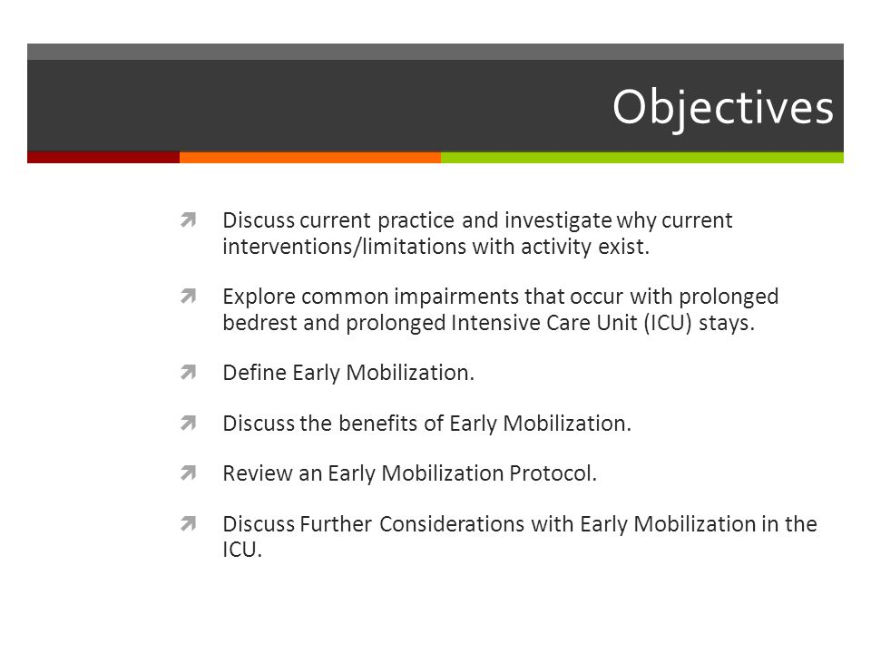 Objectives Discuss current practice and investigate why current interventions/limitations with activity exist.