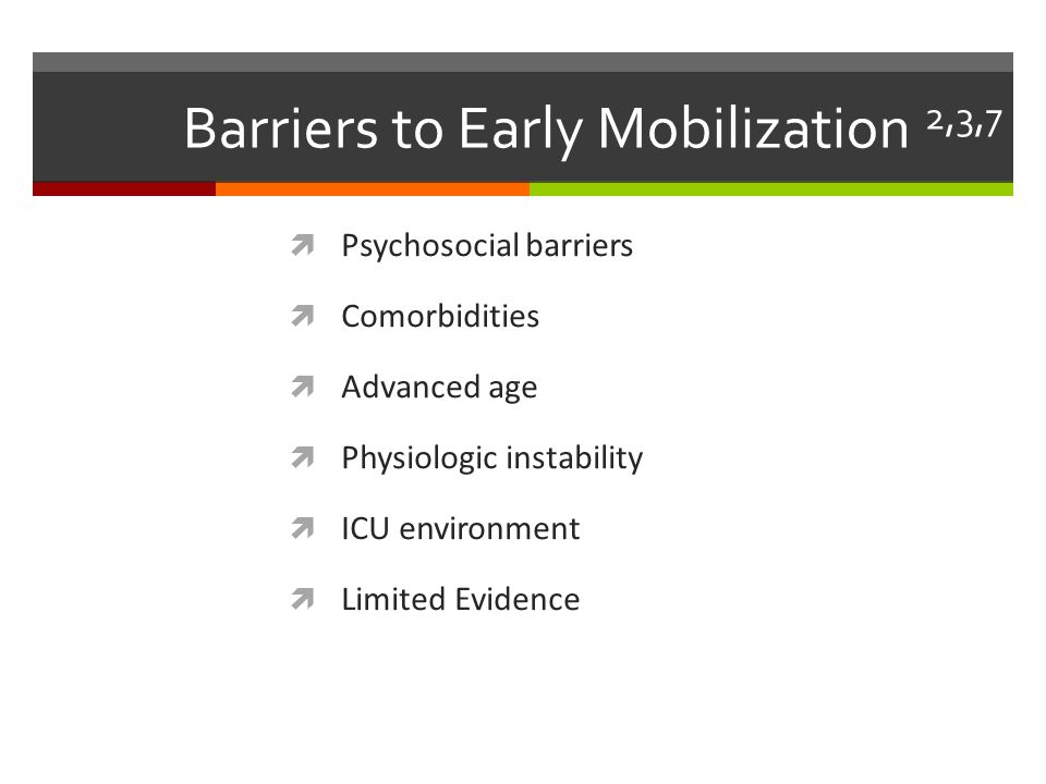 Barriers to Early Mobilization 2,3,7