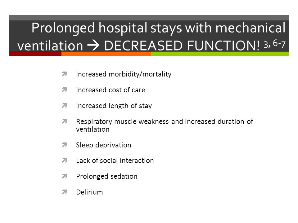 Prolonged hospital stays with mechanical ventilation  DECREASED FUNCTION! 3, 6-7