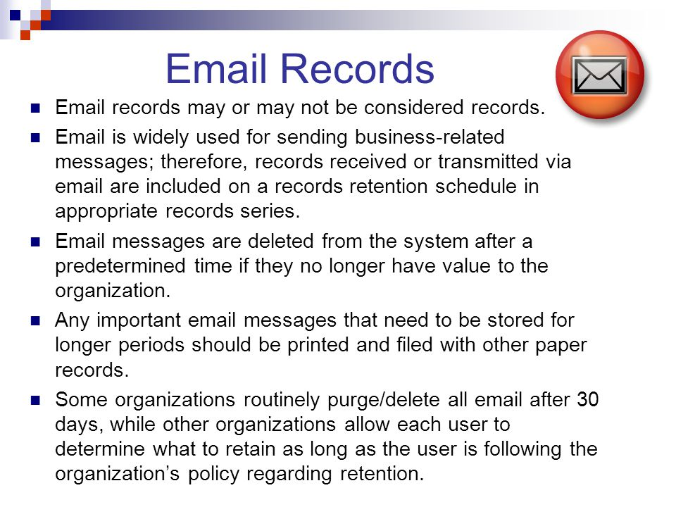 Email Records Email records may or may not be considered records.