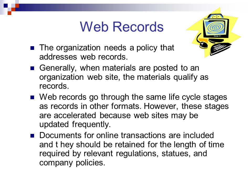 Web Records The organization needs a policy that addresses web records.