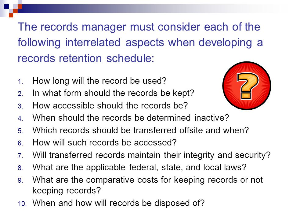 The records manager must consider each of the following interrelated aspects when developing a records retention schedule: