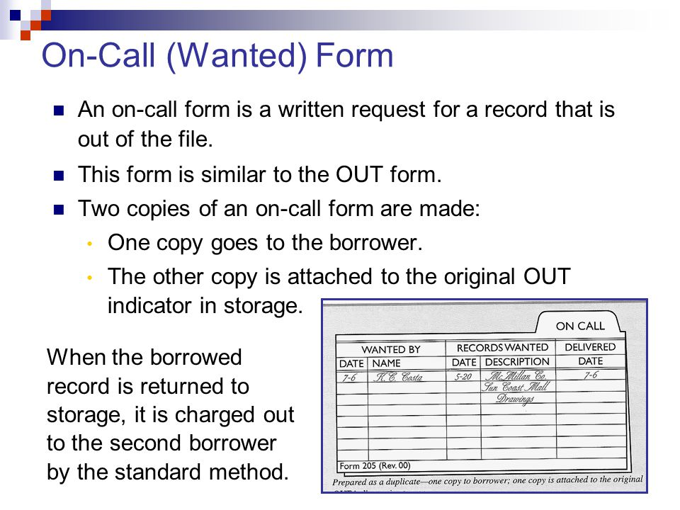 On-Call (Wanted) Form An on-call form is a written request for a record that is out of the file. This form is similar to the OUT form.